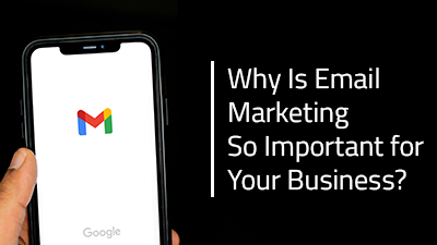 Why Is Email Marketing So Important for Your Business?