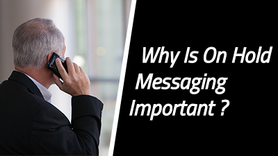 Why Is On Hold Messaging Important?
