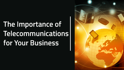 The Importance of Telecommunications for Your Business