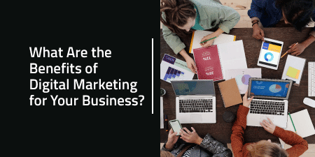 What Are the Benefits of Digital Marketing for Your Business?