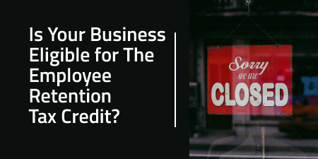 Is Your Business Eligible for The Employee Retention Tax Credit (ERTC)?