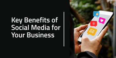 Key Benefits of Social Media for Your Business