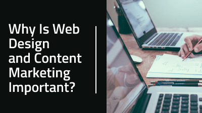 Why Is Web Design and Content Marketing Important?
